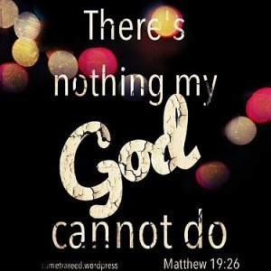 There's nothing my God cannot do